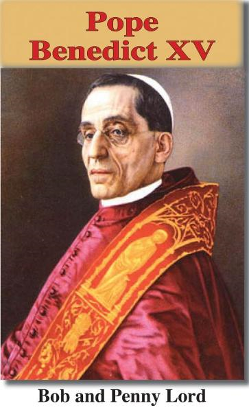 Pope Benedict XV By: Bob and Penny Lord