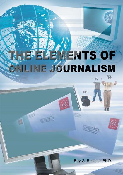 The Elements of Online Journalism By: Rey Rosales, Ph.D.