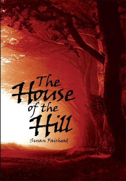 The House of the Hill By: Susan Fairhead