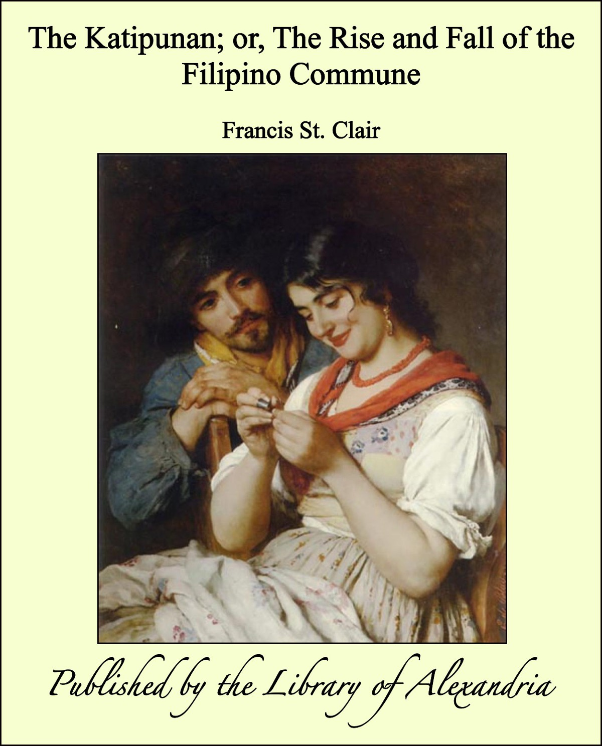 Francis St. Clair - The Katipunan; or, The Rise and Fall of the Filipino Commune