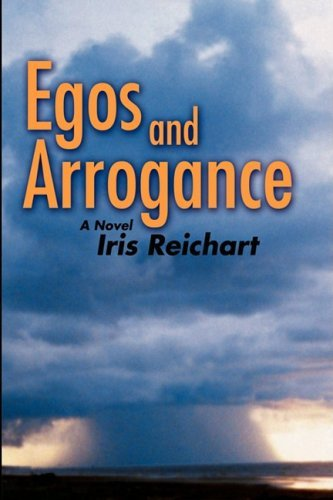 Egos and Arrogance By: Iris Reichart