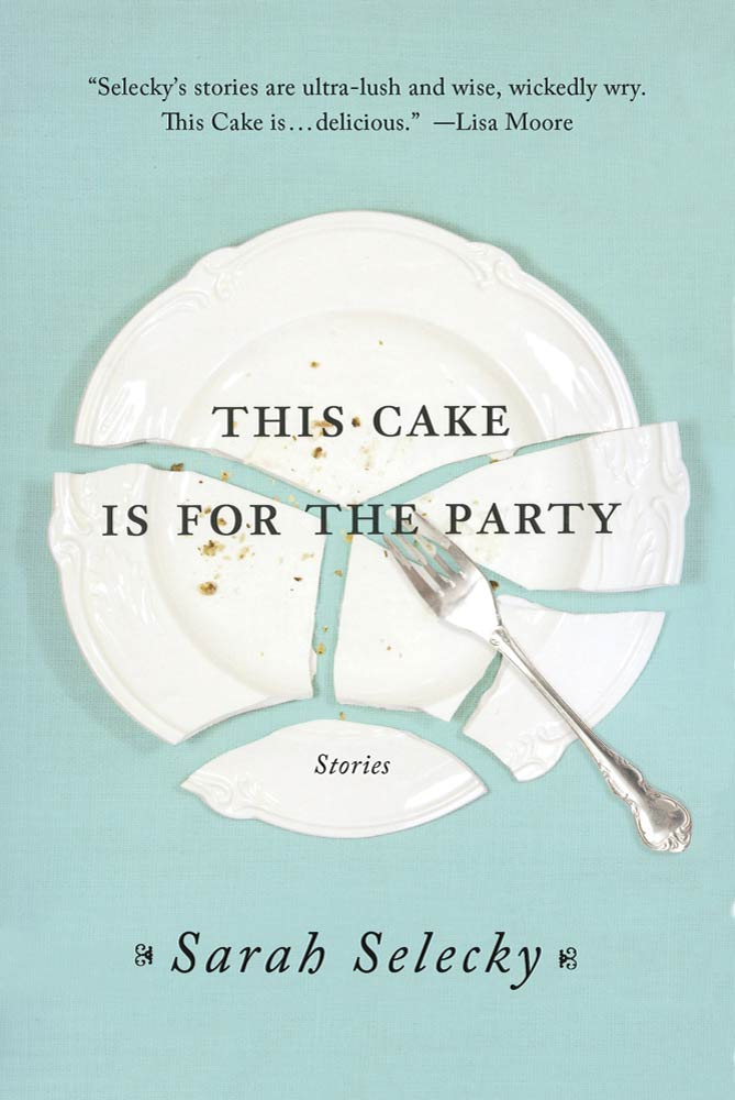 This Cake Is for the Party By: Sarah Selecky