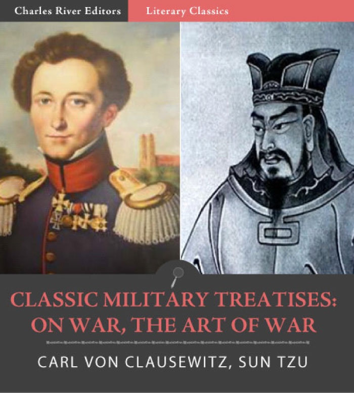 Classic Military Treatises: Sun Tzus The Art of War and Clausewitzs On War (Illustrated Edition) By: Sun Tzu & Carl von Clausewitz