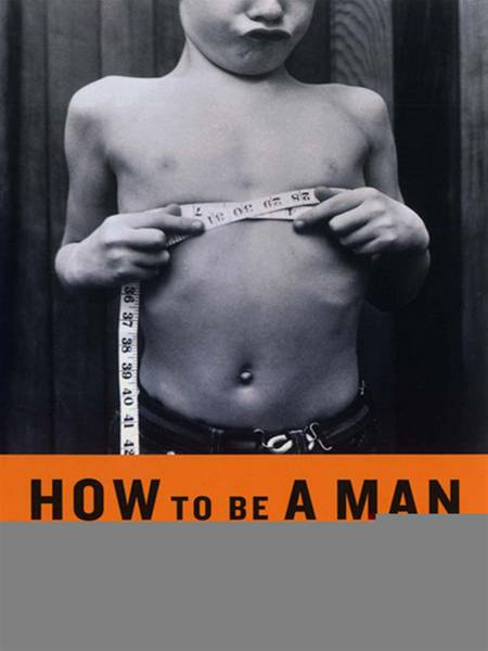 How to Be a Man: Scenes from a Protracted Boyhood