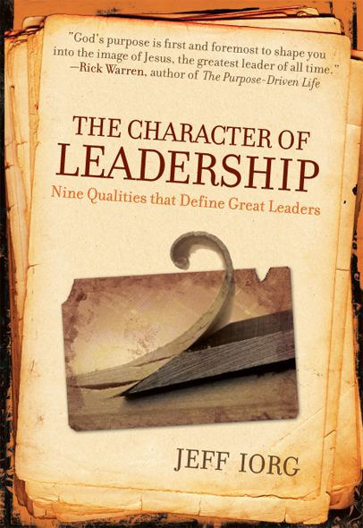 The Character of Leadership: Nine Qualities that Define Great Leaders By: Jeff Iorg