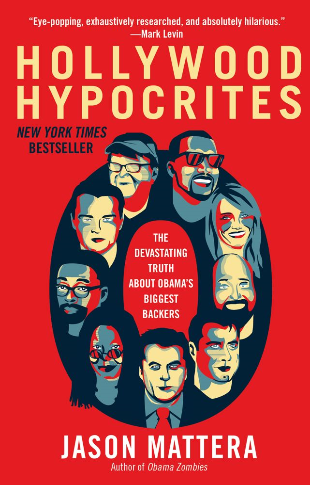 Hollywood Hypocrites By: Jason Mattera