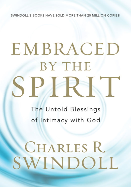 Embraced by the Spirit By: Charles R.   Swindoll