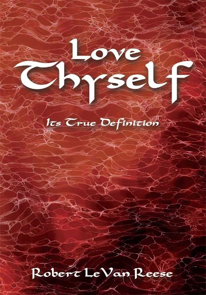 Love Thyself By: Robert LeVan Reese