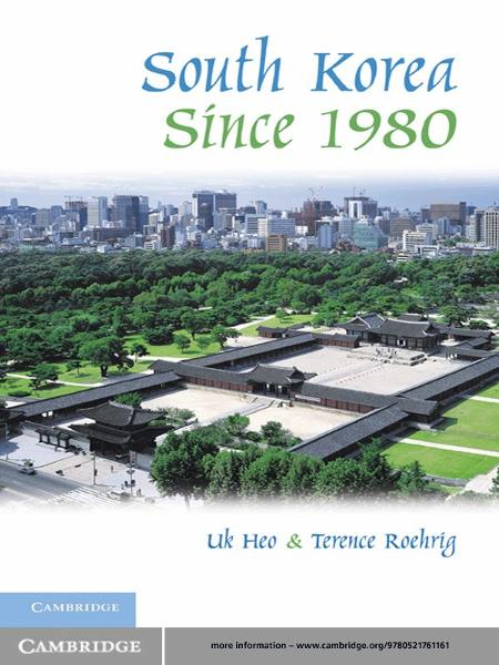 South Korea since 1980 By: Terence Roehrig,Uk Heo