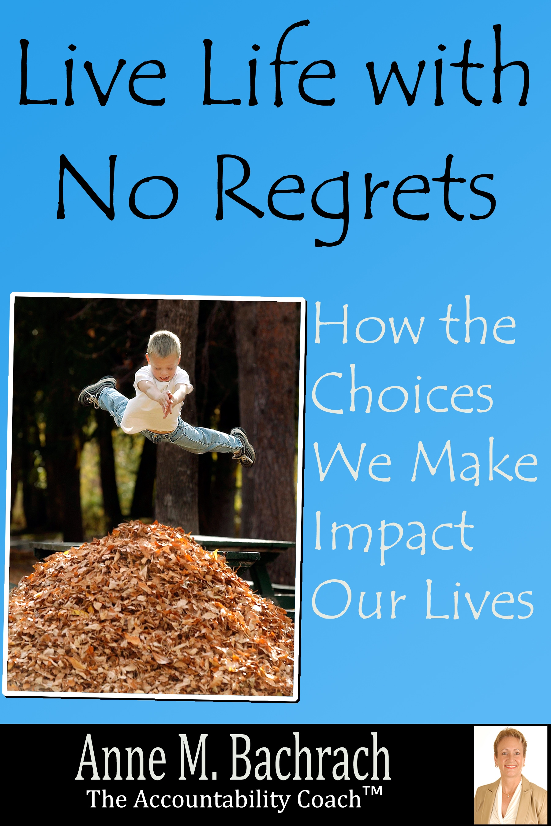 Live Life with No Regrets By: Anne Bachrach