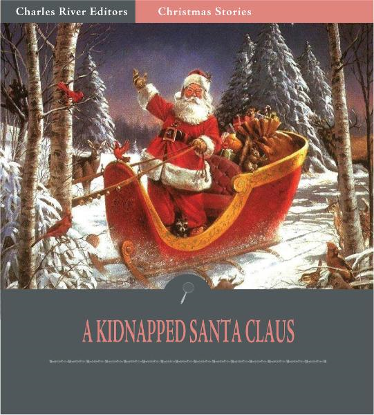 A Kidnapped Santa Claus (Illustrated Edition) By: L. Frank Baum