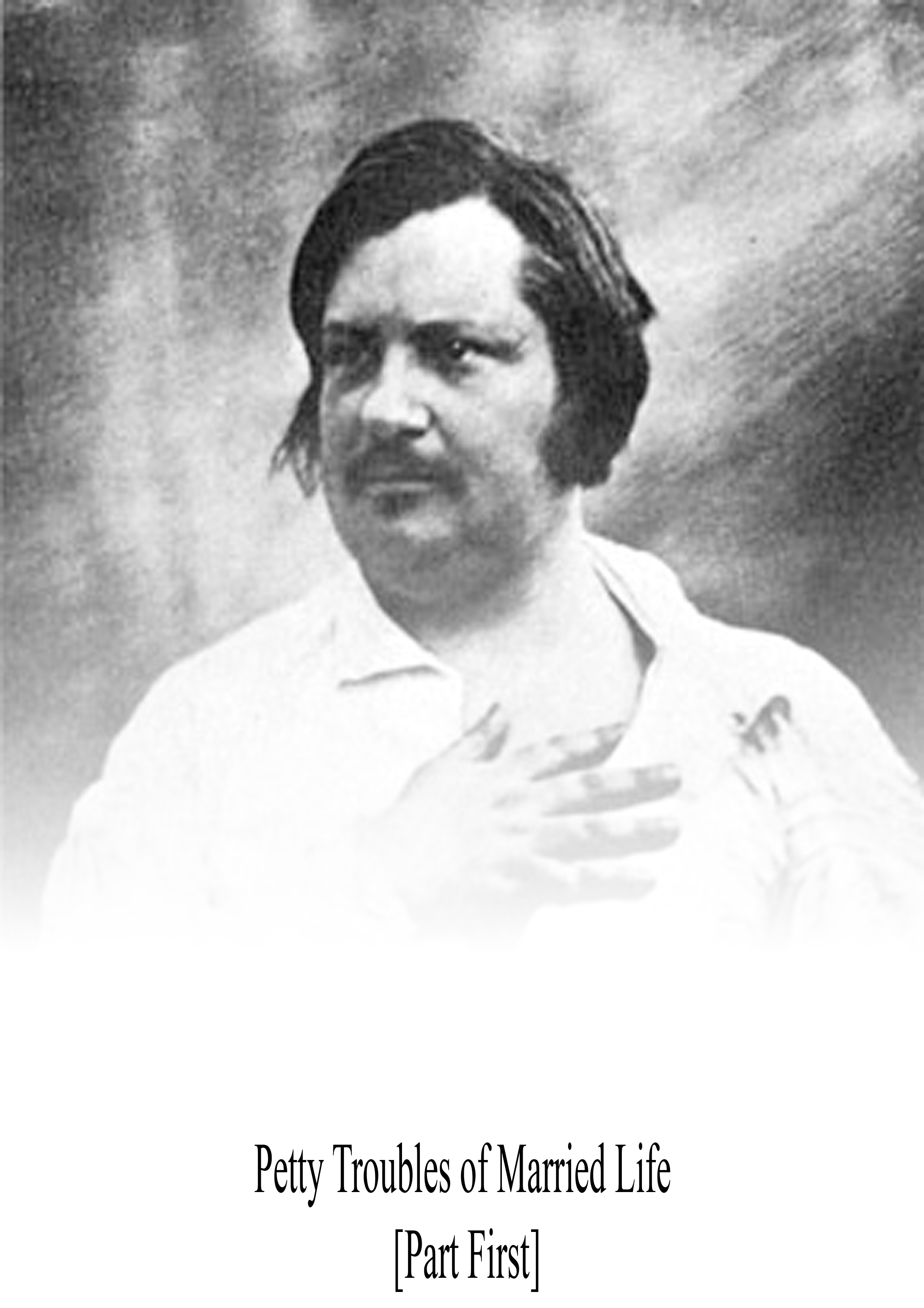Honore de Balzac - Petty Troubles of Married Life [Part First]