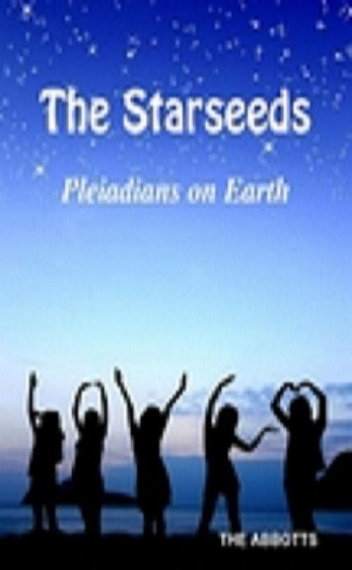 The Starseeds: Pleiadians on Earth - Understanding Your Off Planet Origins By: The Abbotts