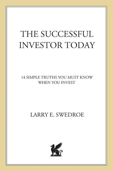 The Successful Investor Today By: Larry E. Swedroe