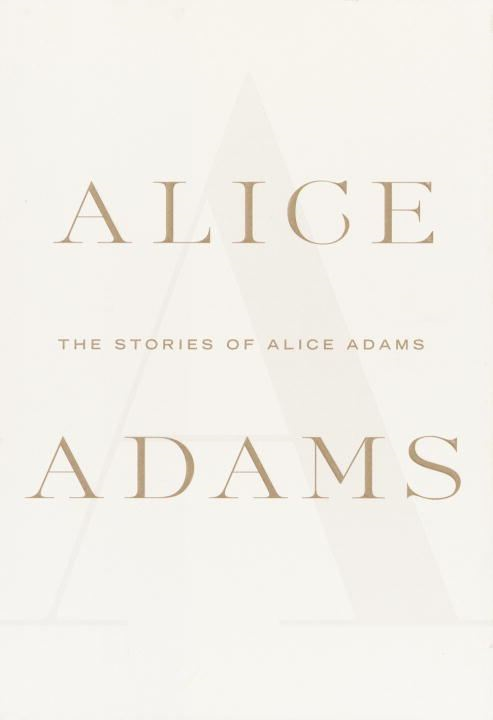 The Stories of Alice Adams By: Alice Adams
