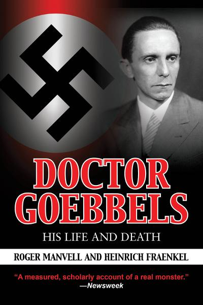 Doctor Goebbels: His Life and Death By: Roger Manvell, Heinrich Fraenkel