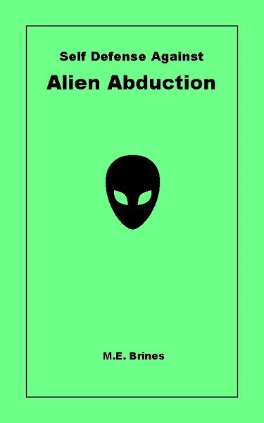 Self-Defense Against Alien Abduction By: M.E. Brines