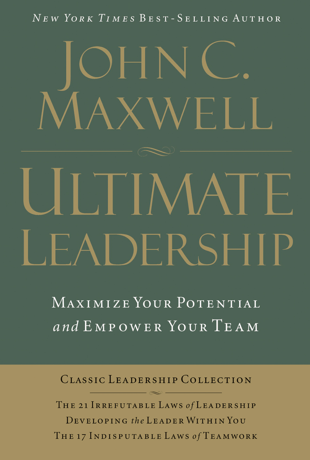 Ultimate Leadership: 21 Irrefutable Laws, Developing the Leader Within You, 17 Indisputable Laws of Teamwork By: John Maxwell