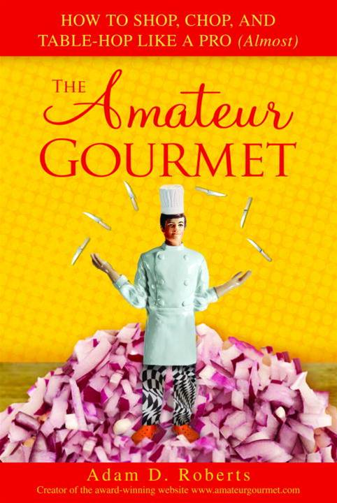 The Amateur Gourmet By: Adam D. Roberts