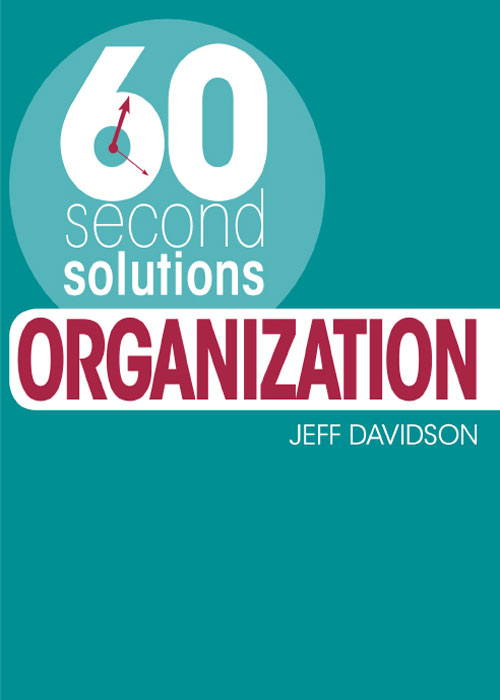 60 Second Solutions: Organization By: Jeff Davidson