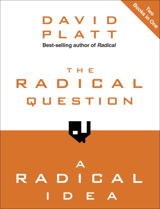 The Radical Question and A Radical Idea By: David Platt