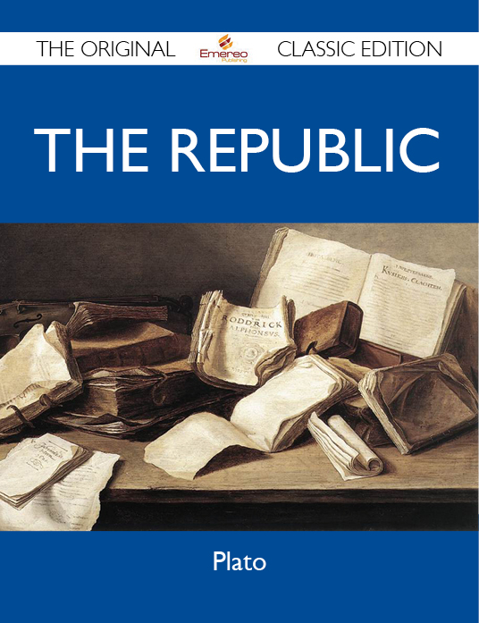 The Republic - The Original Classic Edition By: Plato Plato