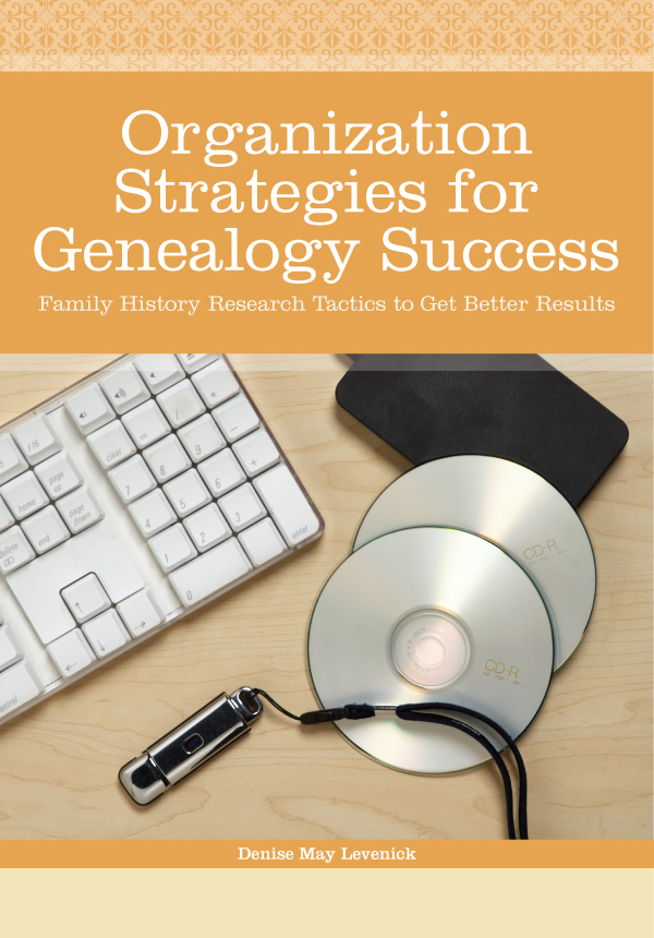 Organization Strategies for Genealogy Success Family History Research Tactics to Get Better Results