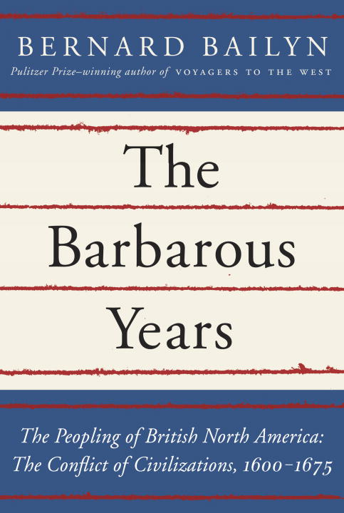 The Barbarous Years By: Bernard Bailyn