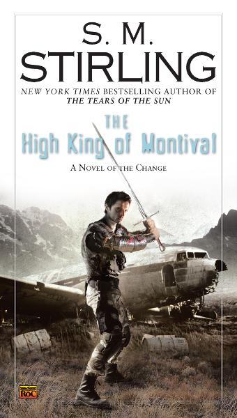 The High King of Montival: A Novel of the Change By: S. M. Stirling
