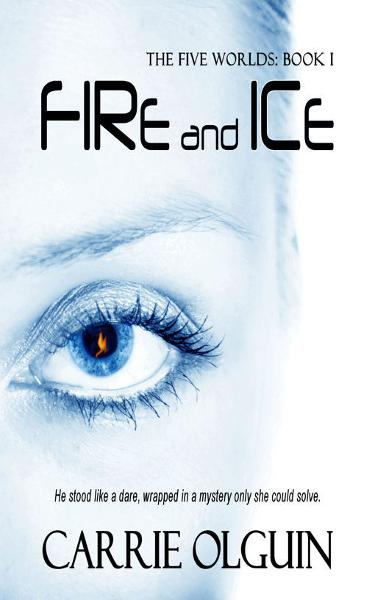 Fire and Ice (The Five Worlds) By: Carrie Olguin