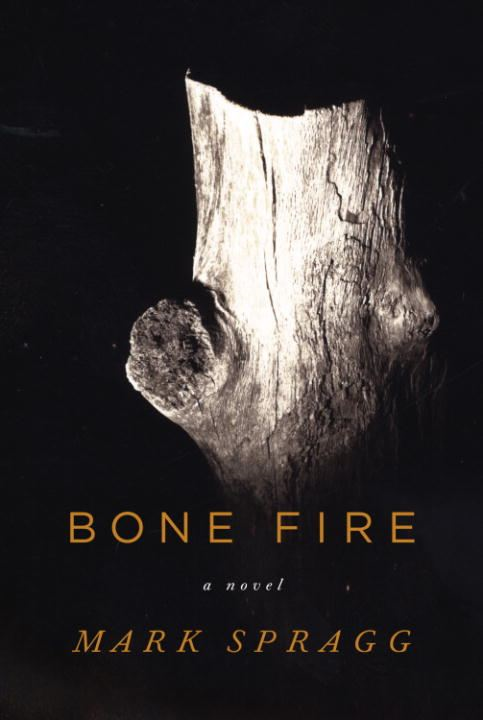 Bone Fire By: Mark Spragg