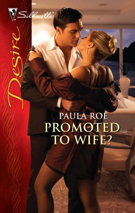 Promoted to Wife? By: Paula Roe