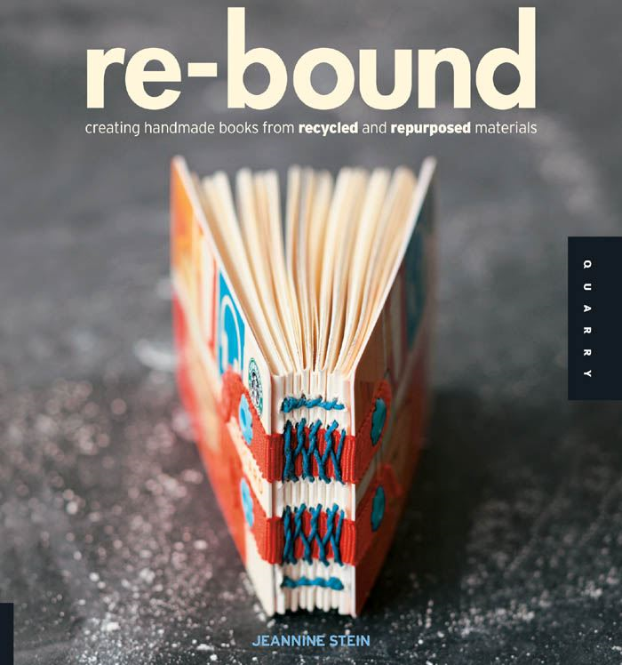Re-Bound: Creating Handmade Books from Recycled and Repurposed Materials By: Jeannine Stein
