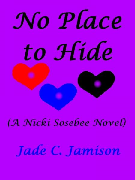 No Place to Hide (A Nicki Sosebee Novel) By: Jade C. Jamison