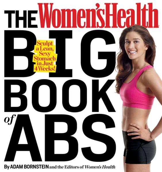 The Women's Health Big Book of Abs: Sculpt a Lean, Sexy Stomach and Your Hottest Body Everin Four Weeks