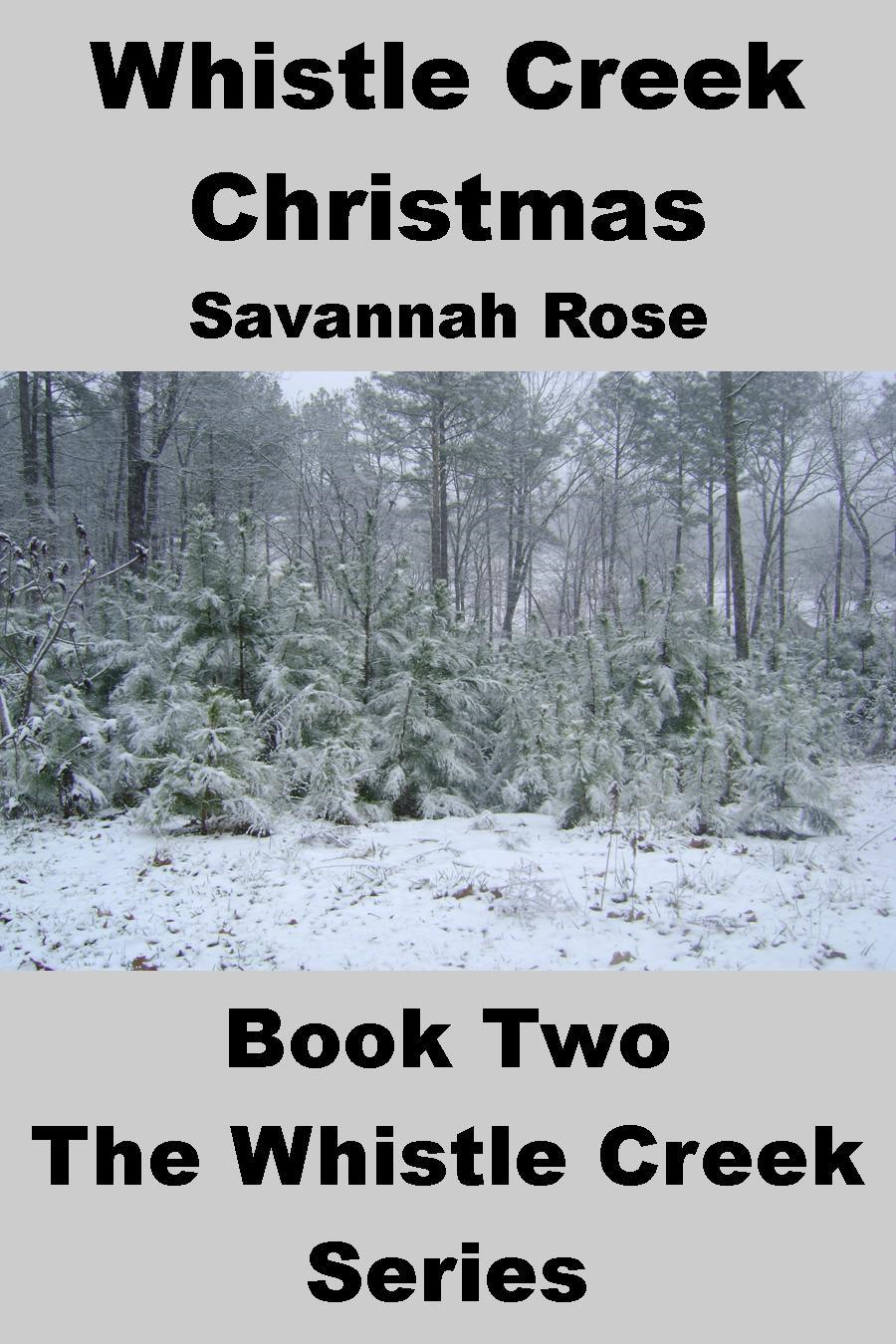 WHISTLE CREEK CHRISTMAS Book Two of The Whistle Creek Series By: Savannah Rose