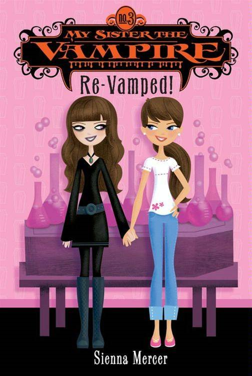 My Sister the Vampire #3: Re-Vamped! By: Sienna Mercer