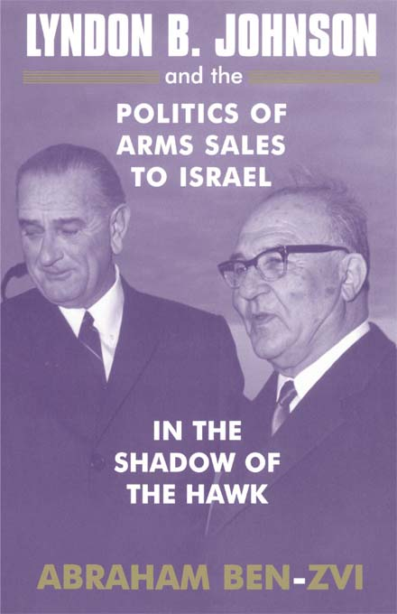 Lyndon B. Johnson and the Politics of Arms Sales to Israel By: Abraham Ben-Zvi