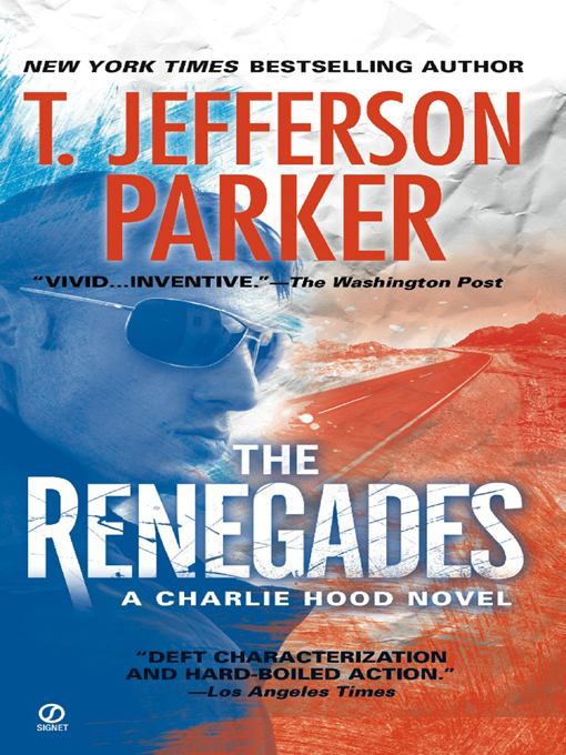 The Renegades: A Charlie Hood Novel By: T. Jefferson Parker