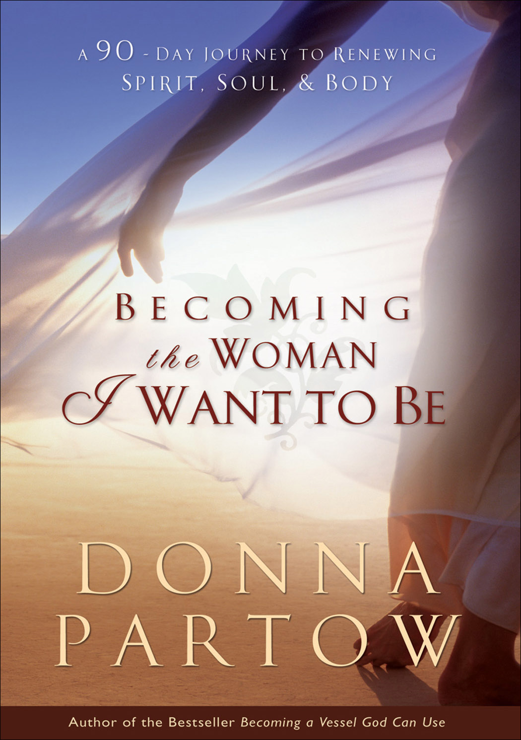 Becoming the Woman I Want to Be By: Donna Partow