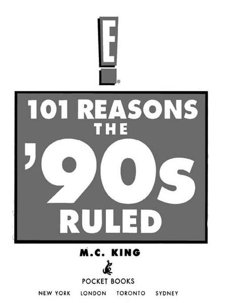 101 Reasons the '90s Ruled By: M.C. King