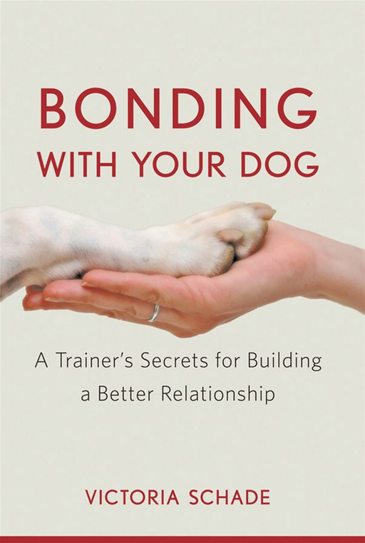 Bonding with Your Dog By: Victoria Schade