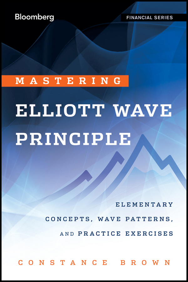 Mastering  Elliott Wave Principle By: Constance Brown