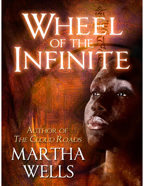 Wheel of the Infinite By: Martha Wells