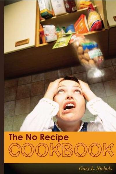 The No Recipe Cookbook By: Gary Nichols