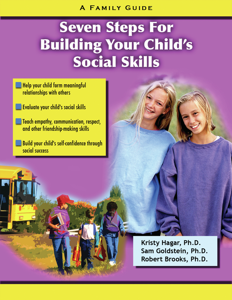 Seven Steps for Building Social Skills in Your Child: A Family Guide By: Kristy Hagar,Robert Brooks,Sam Goldstein