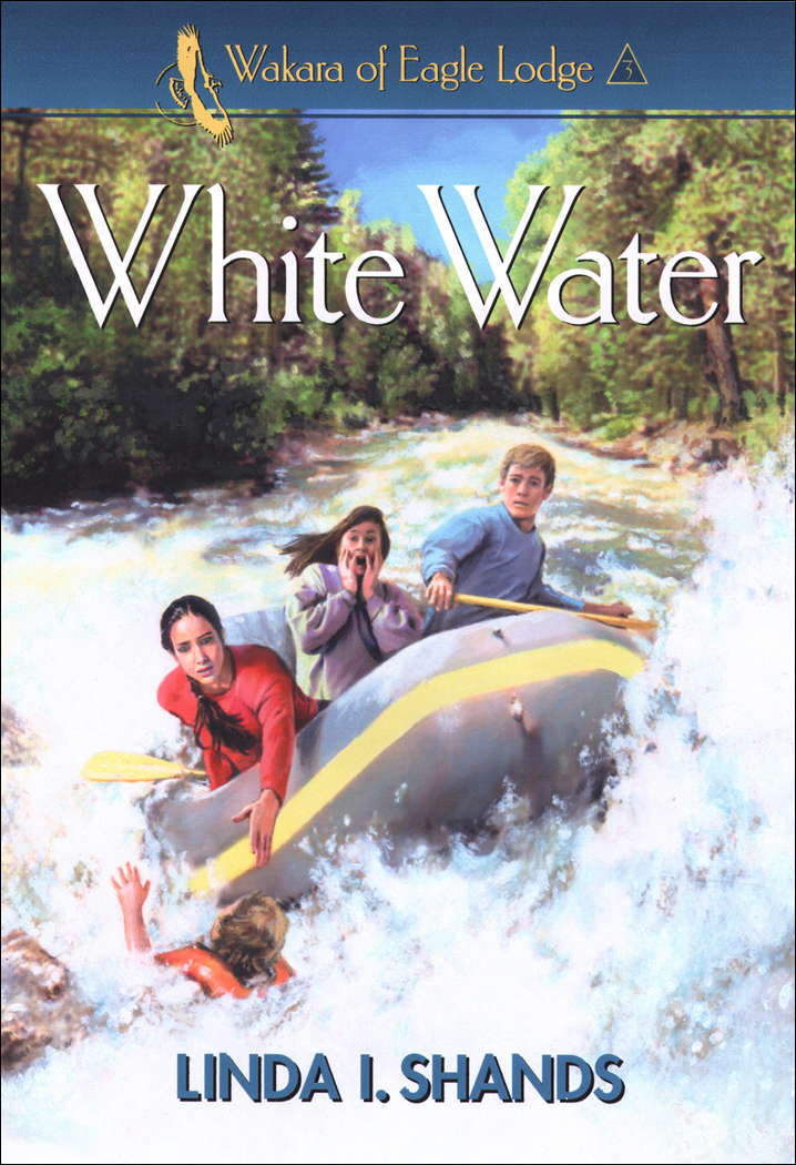 White Water (Wakara of Eagle Lodge Book #3) By: Linda I. Shands