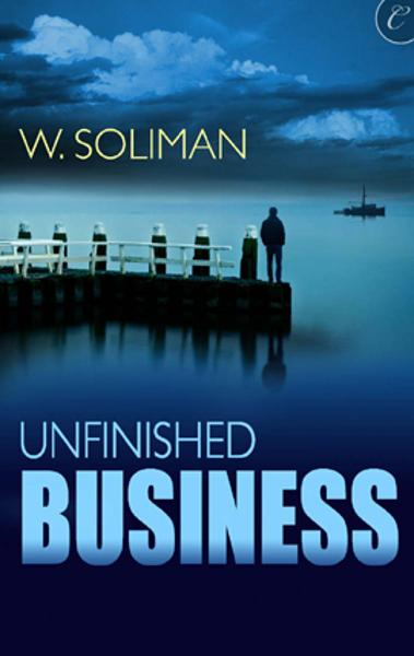 Unfinished Business By: W. Soliman
