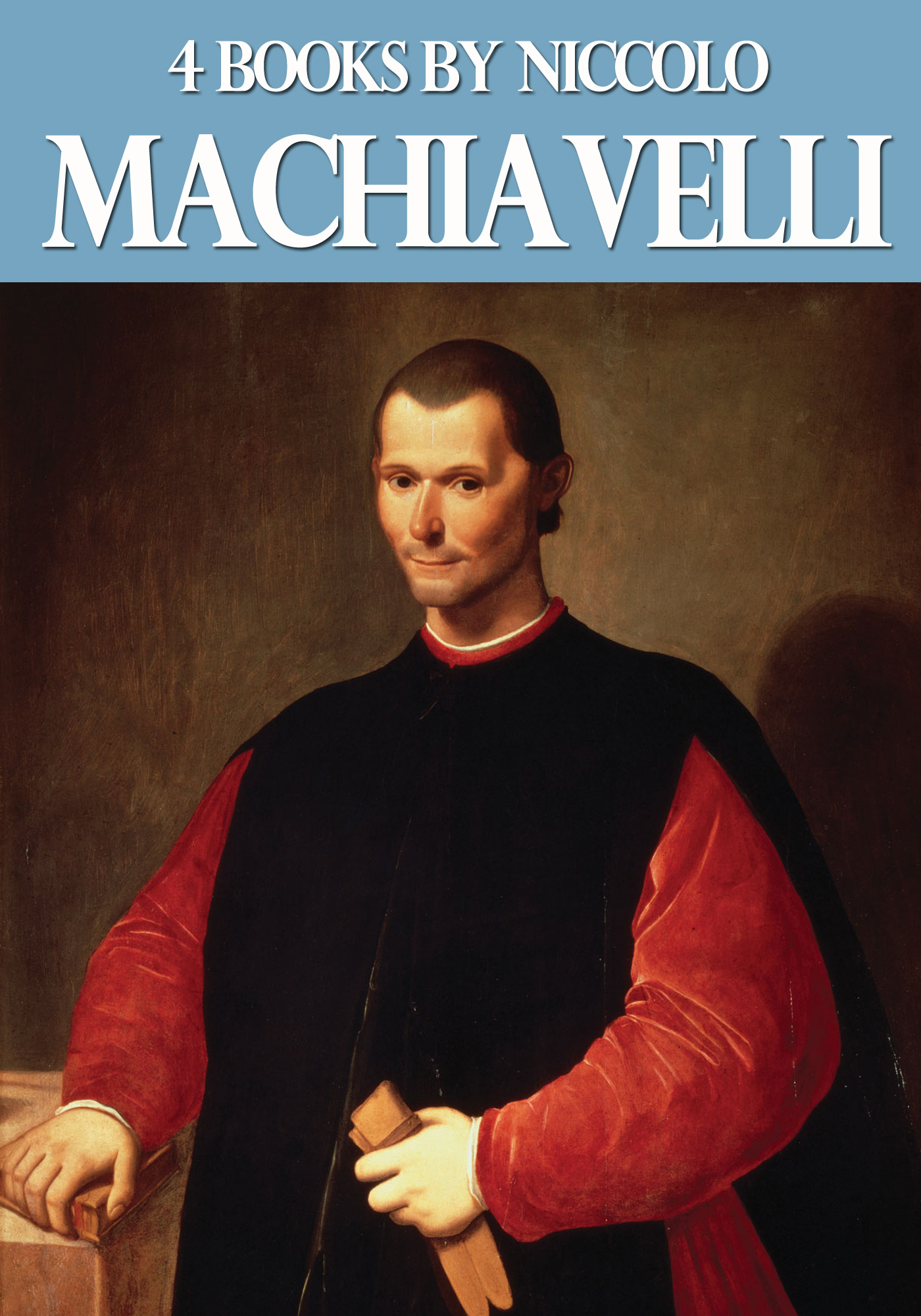 4 Books by Niccolo Machiavelli By: Niccolo Machiavelli