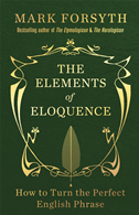 The Elements Of Eloquence: How To Turn The Perfect English Phrase: